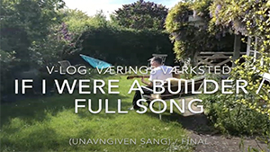 "Vlog: Værings Værksted – a songwriters diary for ""If I Were a Builder"" (May 2020)"